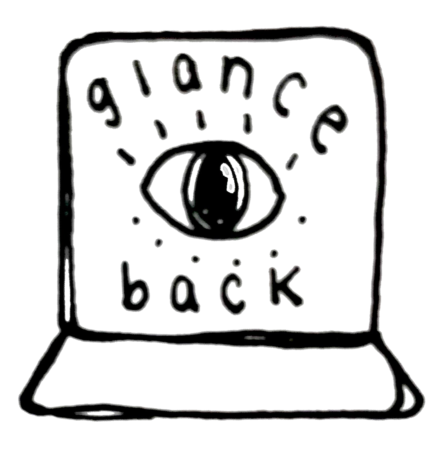 Hand drawn image of a computer with an eye looking out. The words glance back surround the eye.